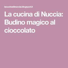 La cucina di Nuccia: Budino magico al cioccolato