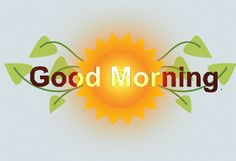 LIFT YOUR SPIRITS UP !!!: GOOD MORNING GREETINGS Good Morning Wishes Gif, Good Morning Sun, Morning Wishes Quotes, Good Morning Roses, Good Morning Images Flowers, Good Night Gif, Morning Morning, Good Morning Picture, Good Morning Greetings