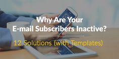 Why Are Your E-mail Subscribers Inactive? 12 Solutions (with Downloadable Templates)   Every single marketing or product blog suggests you start building an e-mail list. Thenumber one method of doing this is by giving away an e-book or a course or something that is somehow valuable around your niche and in turn capturing a readers e-mail information.This is good advice because e-mail marketing works by distributing your content and making sales of your products. But most of the advice stops…