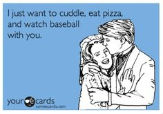 Especially eat pizza and watch baseball.