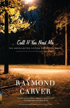 Call If You Need Me: The Uncollected Fiction and Other Prose by Raymond Carver http://www.amazon.com/dp/0375726284/ref=cm_sw_r_pi_dp_eCEpub0EPJMCC