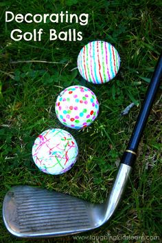 Children decorate golf balls and give them as gifts! Great way to improve a golfers swing as they'll work extra hard to keep them on the green. ;) Laughing Kids Learn