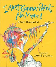 """I Ain't Gonna Paint No More!  I love this book so much!  My kiddos always laugh at the end.  """"...Now y'all don't faint 'cause there ain't no paint.  And I ain't a gonna paint no more."""""""