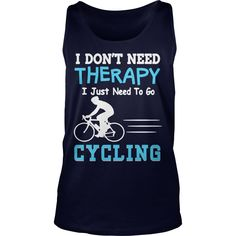 CYCLING Therapy Cool T-shirt Design. NOT SOLD IN STORES. Best quality. Delivery after 3-5 days. Secure checkout. Select you shirt style, size, color and BUY NOW !!! | Best T-Shirts USA are very happy to make you beutiful - Shirts as unique as you are.