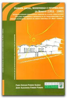 Vivienda social, modernidad e informalidad en Bogotá (1911 - 1982)- Universidad La Gran Colombia  http://www.librosyeditores.com/tiendalemoine/arquitectura-y-urbanismo/328-vivienda-social-modernidad-e-informalidad-en-bogota-1911-1982.html    Editores y distribuidores.