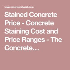 Stained Concrete Price - Concrete Staining Cost and Price Ranges - The Concrete…