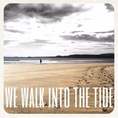 'We walk into the tide' - photo taken in Devon inspired by Biffy Clyro lyrics from the song God and Satan.