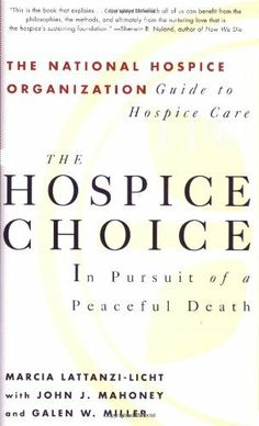 The Hospice Choice: In Pursuit of a Peaceful Death by Marcia Lattanzi-Licht. Save 27 Off!. $14.49. Publisher: Touchstone; Original edition (March 18, 1998). Edition - Original