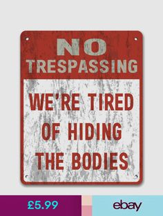 No Trespassing: We're Tired Of Hiding The Bodies - Private Property Garden Sign Funny Warning Signs, Private Property, Decorative Signs, Garden Signs, Room Setup, Outdoor Signs, How To Apply, Diy, Furniture