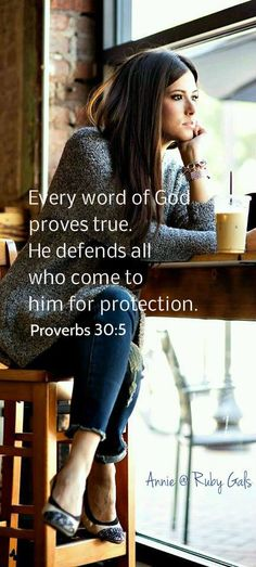 Every word of God proves true. He defends all who come to Him for protection. Proverbs 30:5