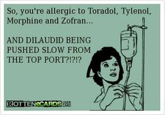 """I've actually had someone tell me this. Strangely enough, if you pushed it fast into the bottom port, the pt had no """"allergy"""" to it....."""