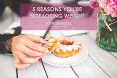 Why You're Not Losing Weight via @fitfluential #weightloss #FitFluential #recipes #goals