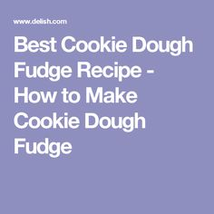 Best Cookie Dough Fudge Recipe - How to Make Cookie Dough Fudge