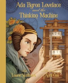 The Nonfiction Detectives: Ada Byron Lovelace and the Thinking Machine. The story of Ada Lovelace serves as an inspiration to children and is the perfect book to read aloud during Computer Science in Education Week.