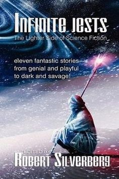 Infinite Jests: Science Fiction Humor by Philip K. Dick, Alfred Bester, Frederik Pohl, and more!, edited by Robert Silverberg (Paperback)