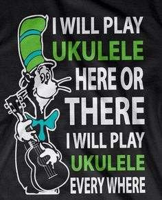 Dr Seuss ukulele quote