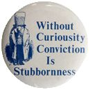 Without Curiosity Conviction Is Stubbornness