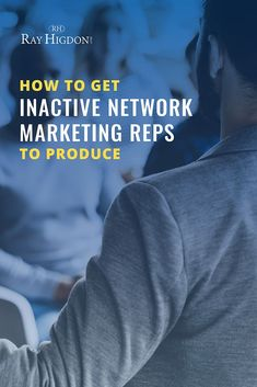 How To Get Inactive Network Marketing Reps To Produce. How do you bring back past reps to produce again? In this training, I share 3 simple steps on how to get back network marketing reps fired up and ready to build your business. via @rayhigdon #networkm