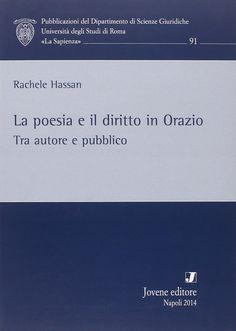 La poesia e il diritto in Orazio : tra autore e pubblico / Rachele Hassan. - 2014
