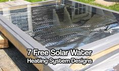 7 Free Solar Water Heating System Designs. See how you can get free hot water for life with these free plans to make your own solar water heater.