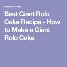 Best Giant Rolo Cake Recipe - How to Make a Giant Rolo Cake