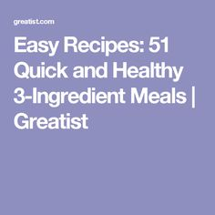 Easy Recipes: 51 Quick and Healthy 3-Ingredient Meals   Greatist