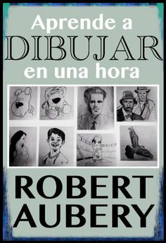 Aprende a dibujar en una hora de Robert Aubery, http://www.amazon.es/dp/B00H59EWX0/ref=cm_sw_r_pi_dp_V9ePsb0D7ZNGH