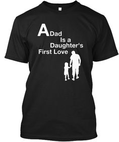 A  Dad Is A Daughter's    First Love Black T-Shirt Front
