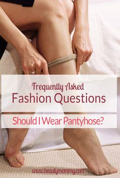 Should I wear pantyhose? It's one of my most frequently asked fashion questions. Here, the no-holds-barred scoop on pantyhose! (Warning: I don't mince words!) http://beautymommy.com/