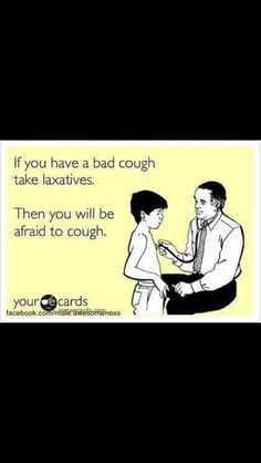 Humorous Medical Advice!  If you have a cough....  ~Stu
