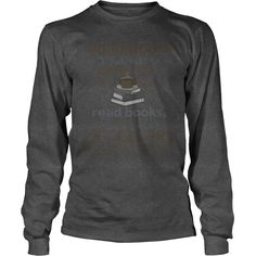 I Just Want To Drink Tea, Read Books and Get Tattoed - Unisex Long Sleeves - Dark Grey