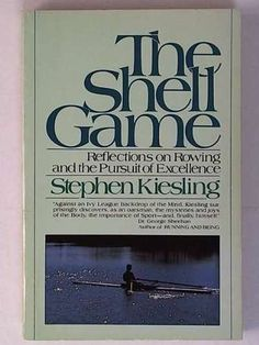 The Shell Game: Reflections on Rowing . . . by Stephen Kiesling.  Excellent!