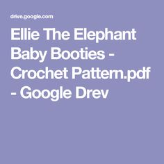 Ellie The Elephant Baby Booties - Crochet Pattern.pdf - Google Drev