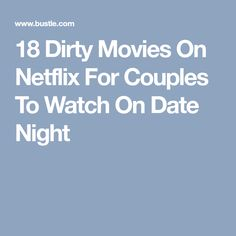 18 Dirty Movies On Netflix For Couples To Watch On Date Night