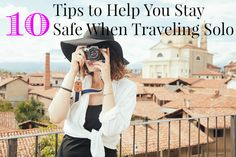 10 Tips to Help You Stay Safe When Traveling Solo... Pretty decent, not too cheesy, advice
