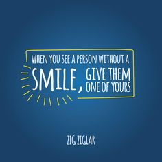 SMILES ARE CONTAGIOUS! You have the power to turn someone's whole day around with your own happiness and positivity! #smile