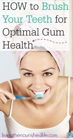 How to brush your teeth for optimal gum health this simple technique gets your teeth REALLY-clean   from livingthenourishedlife.com