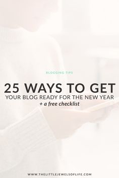 20+ Ways to Get Your Blog Ready for the New Year (+ Free Checklist) | The Little Jewels of Life - Is your blog ready to ring in the New Year? If not, start getting to work today as I present to you 20+ ways to get your blog ready for the New Year. These 20+ tasks will help you organize your blog and your blog life to succeed in the New Year. I've also included a checklist to help you stay motivated as you prepare your blog for the New Year. Click through to read more and grab your checklist.