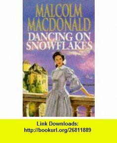 Dancing on Snowflakes (9780340607039) Malcolm Macdonald , ISBN-10: 0340607033  , ISBN-13: 978-0340607039 ,  , tutorials , pdf , ebook , torrent , downloads , rapidshare , filesonic , hotfile , megaupload , fileserve