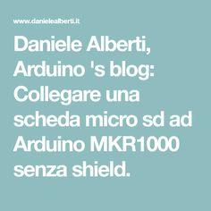 Daniele Alberti, Arduino 's blog: Collegare una scheda micro sd ad Arduino MKR1000 senza shield.