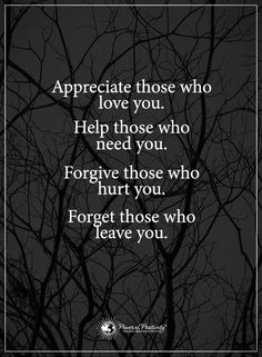 Appreciate those who love you. Help those who need you. Forgive those who hurt you. Forget those who leave you. #powerofpositivity #positivewords #positivethinking #inspirationalquote #motivationalquotes #quotes