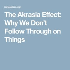The Akrasia Effect: Why We Don't Follow Through on Things