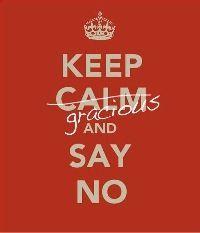 Keep calm and say no