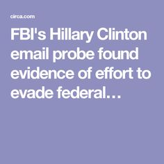 FBI's Hillary Clinton email probe found evidence of effort to evade federal…