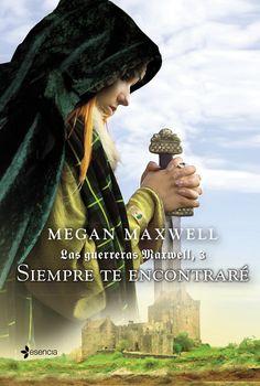 Las guerreras Maxwell, 3. Siempre te encontraré, de Megan Maxwell - Editorial: Esencia - Signatura: N MAX sie - Código de barras: 3329570