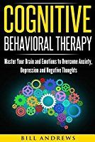 Cognitive Behavioral Therapy (CBT): Master Your Brain and Emotions to Overcome Anxiety, Depression and Negative Thoughts