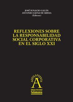 Reflexiones sobre la responsabilidad social corporativa en el siglo XXI / José Ignacio Galán, Antonio Sáenz de Miera (editores) ; Carmen de la Calle Maldonado (coordinación)