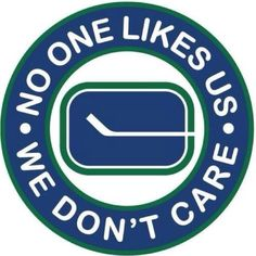 Canucks fans: No one likes us. We don't care. Canada Hockey, Hockey Games, Vancouver Canucks, Sports Humor, Sports Logos, Mlb Teams, Sports Figures, Home Team, Good Ol