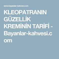 KLEOPATRANIN GÜZELLİK KREMİNİN TARİFİ - Bayanlar-kahvesi.com