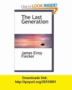 The Last Generation (9781110493418) James Elroy Flecker , ISBN-10: 111049341X  , ISBN-13: 978-1110493418 ,  , tutorials , pdf , ebook , torrent , downloads , rapidshare , filesonic , hotfile , megaupload , fileserve
